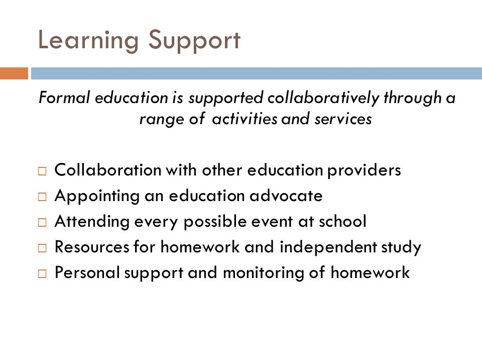 Learning Support Formal education is supported collaboratively through a range of activities and services.