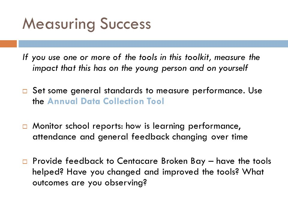 Measuring Success If you use one or more of the tools in this toolkit, measure the impact that this has on the young person and on yourself.