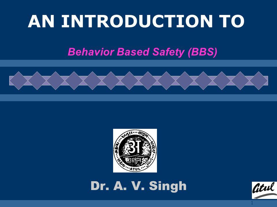 Behavior Based Safety Dr. A. V. Singh