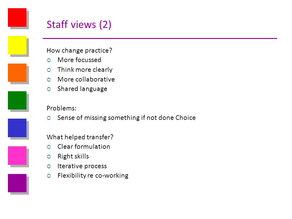 Staff views (2) How change practice More focussed Think more clearly
