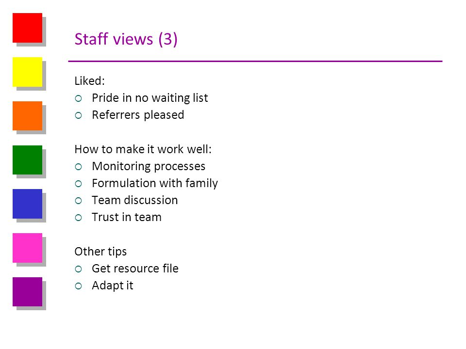 Staff views (3) Liked: Pride in no waiting list Referrers pleased
