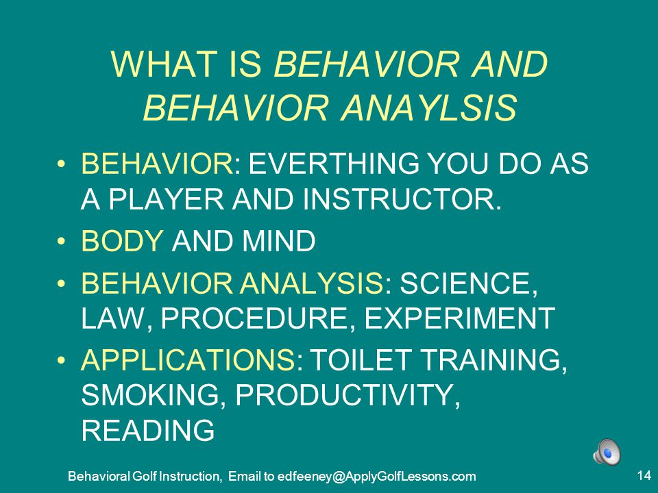 WHAT IS BEHAVIOR AND BEHAVIOR ANAYLSIS