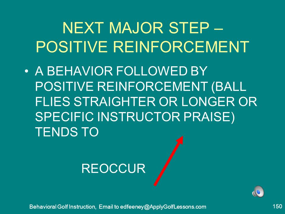 NEXT MAJOR STEP – POSITIVE REINFORCEMENT