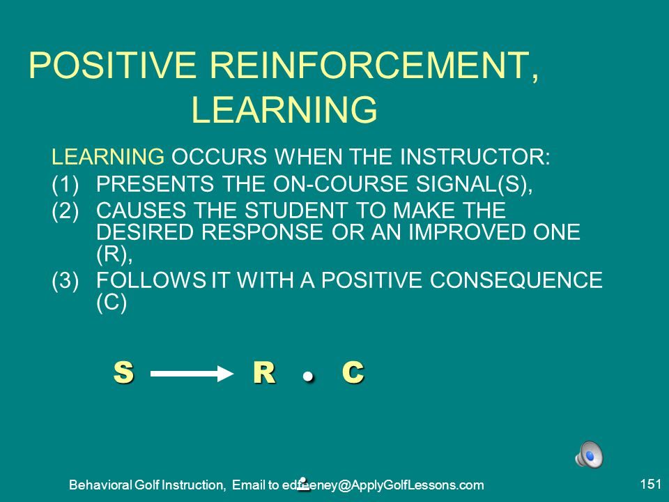 POSITIVE REINFORCEMENT, LEARNING