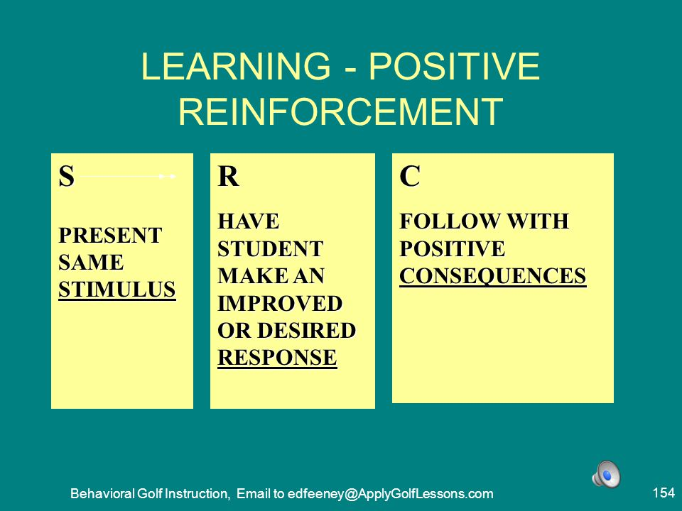 LEARNING - POSITIVE REINFORCEMENT