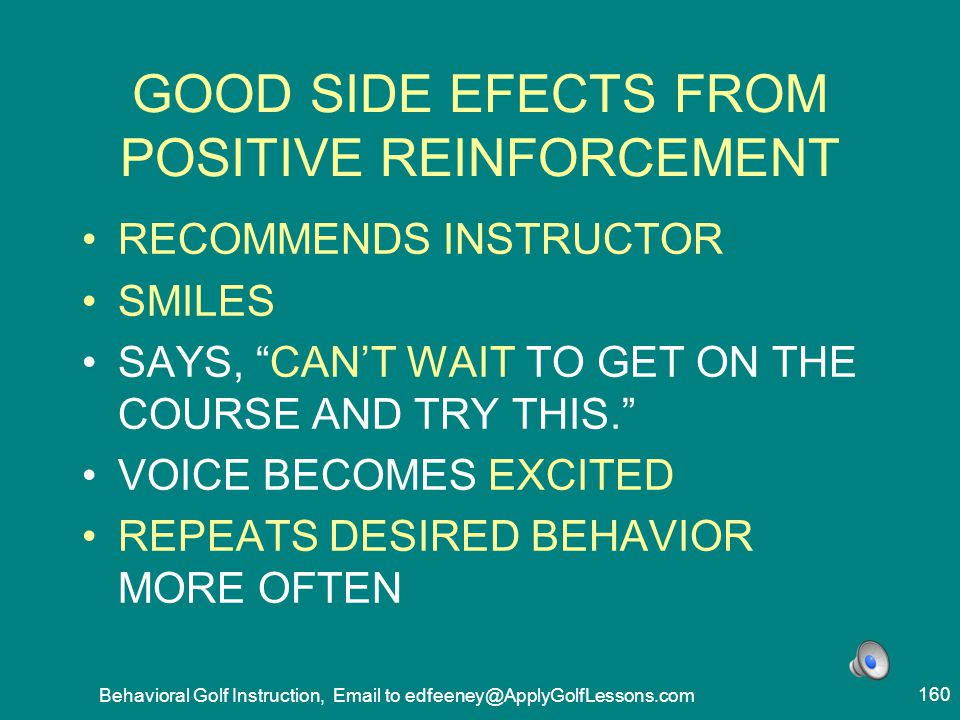 GOOD SIDE EFECTS FROM POSITIVE REINFORCEMENT