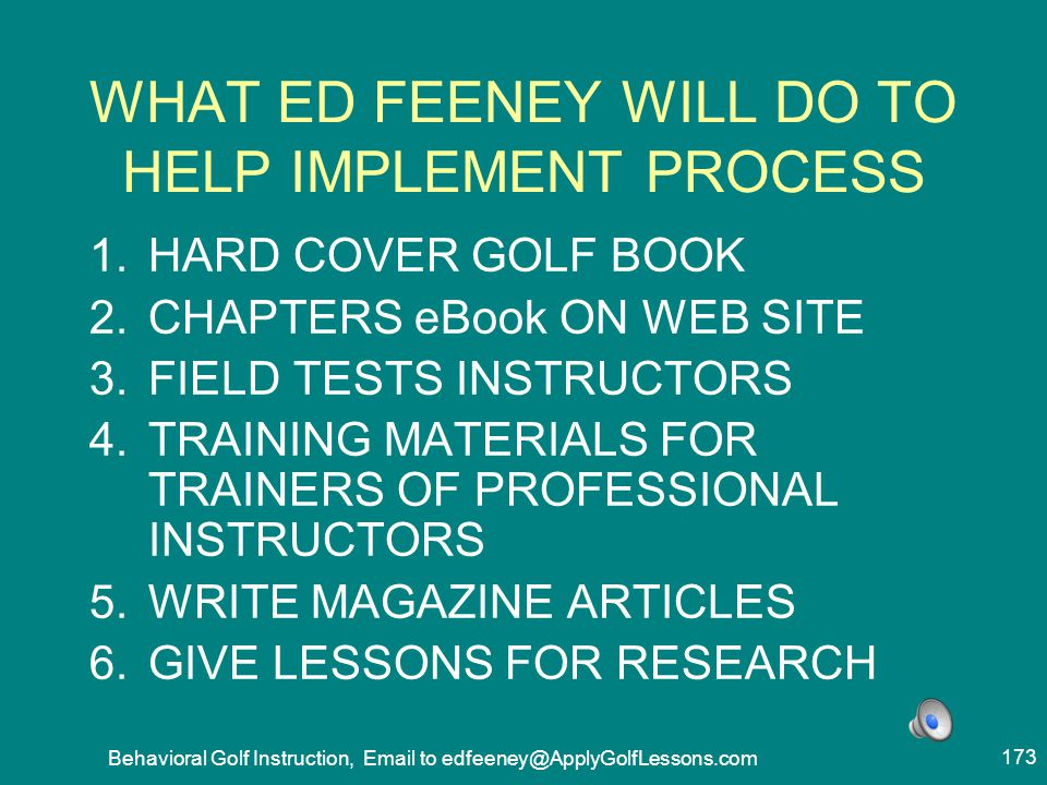 WHAT ED FEENEY WILL DO TO HELP IMPLEMENT PROCESS