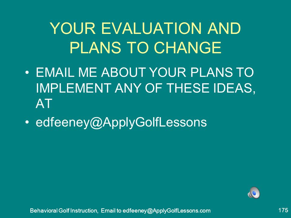 YOUR EVALUATION AND PLANS TO CHANGE