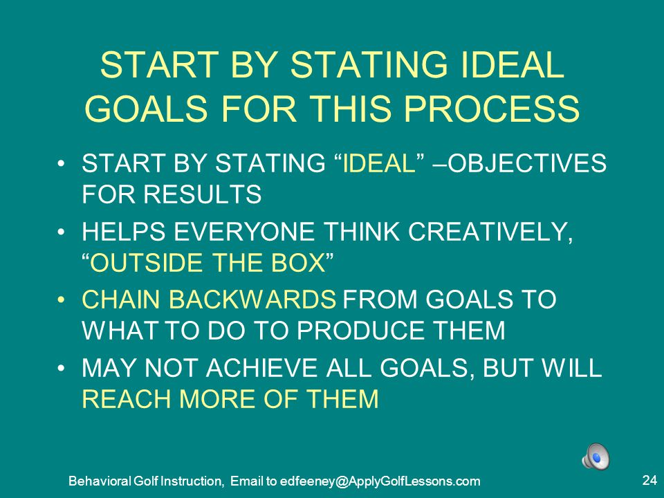 START BY STATING IDEAL GOALS FOR THIS PROCESS
