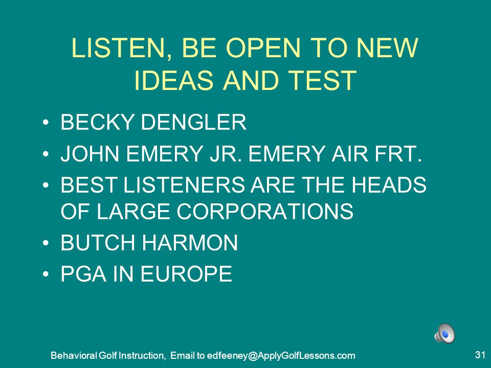 LISTEN, BE OPEN TO NEW IDEAS AND TEST