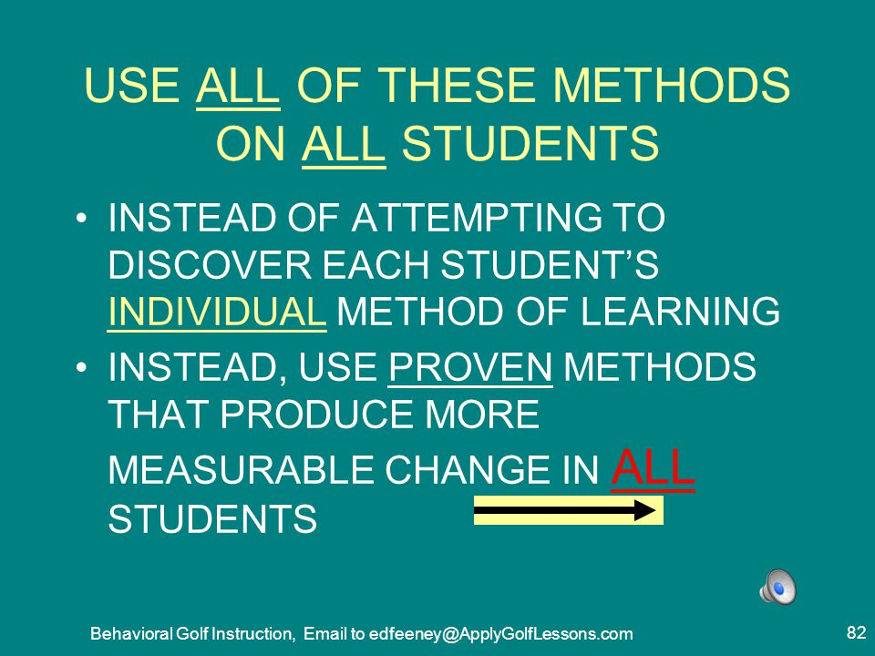 USE ALL OF THESE METHODS ON ALL STUDENTS