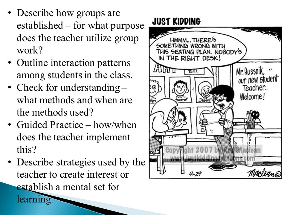 Describe how groups are established – for what purpose does the teacher utilize group work