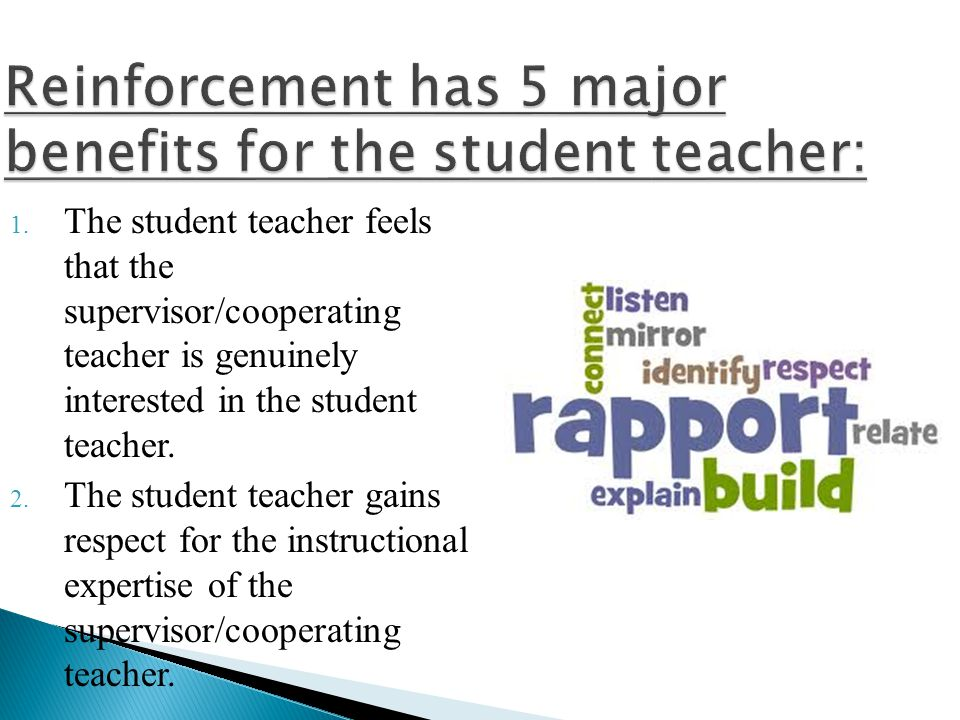 Reinforcement has 5 major benefits for the student teacher: