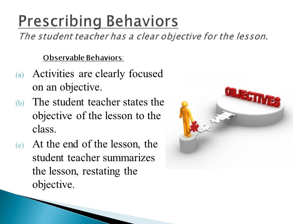 Prescribing Behaviors The student teacher has a clear objective for the lesson.