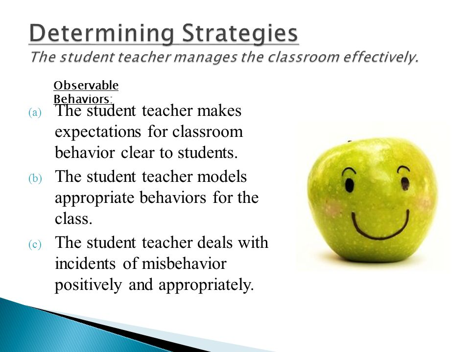 Determining Strategies The student teacher manages the classroom effectively.