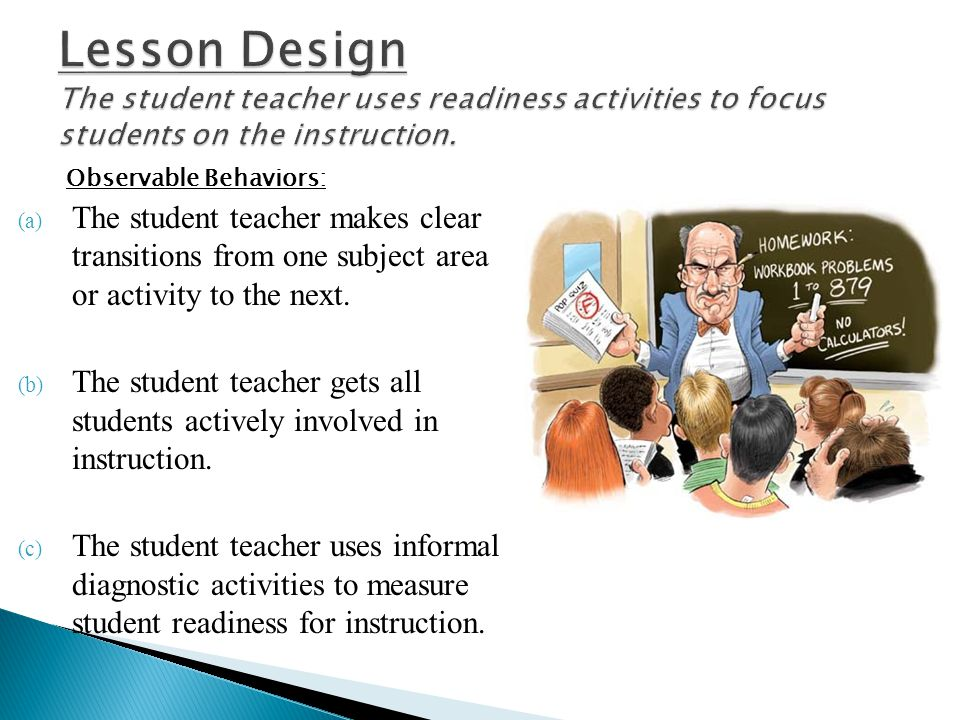 Lesson Design The student teacher uses readiness activities to focus students on the instruction.