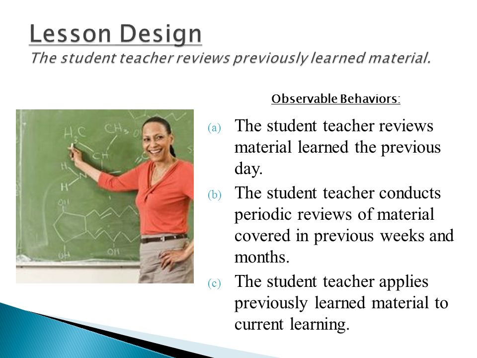 Lesson Design The student teacher reviews previously learned material.