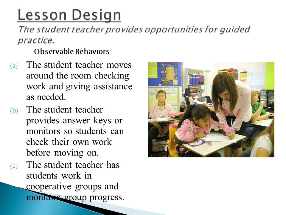 Lesson Design The student teacher provides opportunities for guided practice.