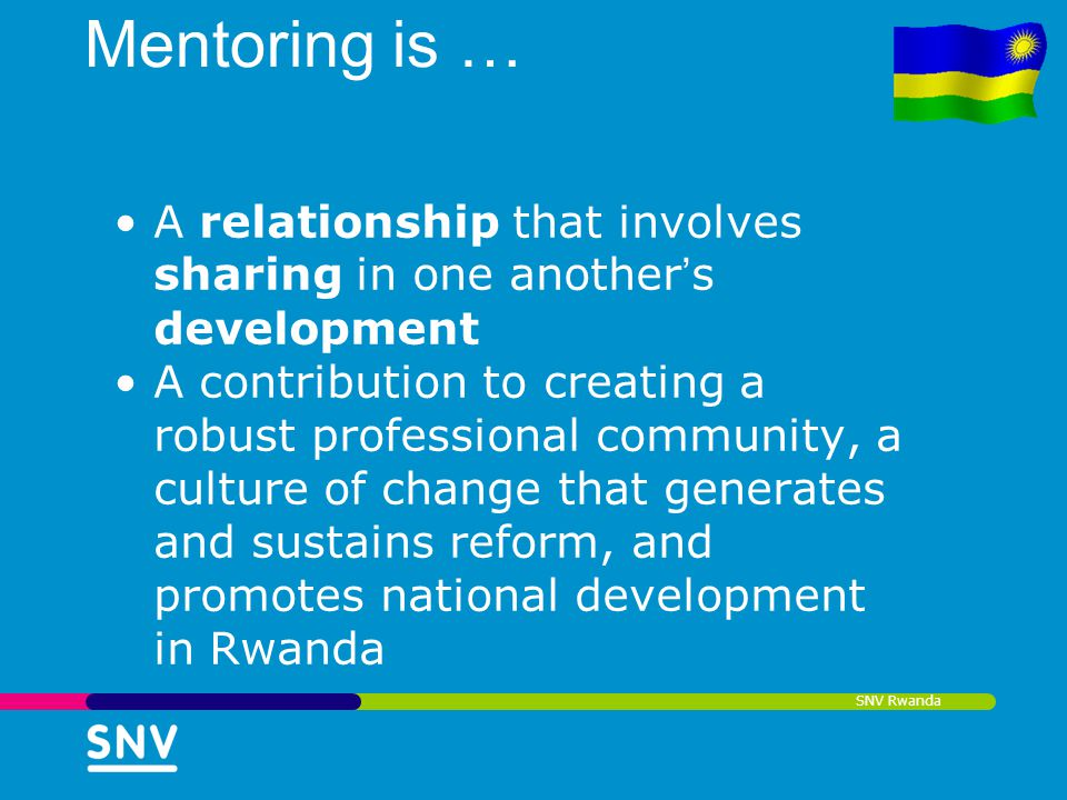 Mentoring is … A relationship that involves sharing in one another's development.