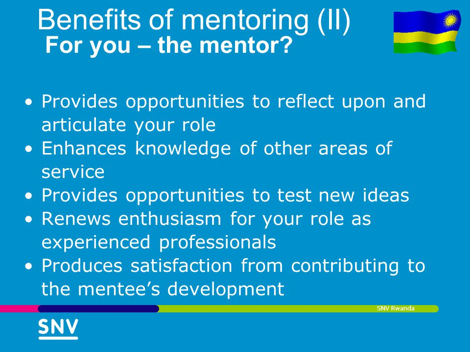 Benefits of mentoring (II) For you – the mentor
