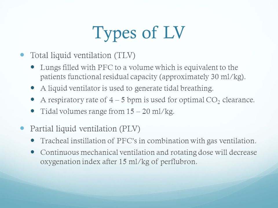 Types of LV Total liquid ventilation (TLV)