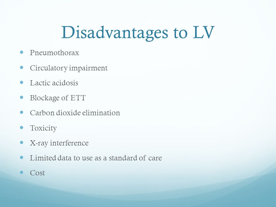 Disadvantages to LV Pneumothorax Circulatory impairment