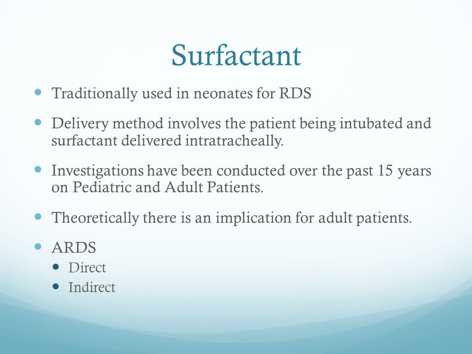 Surfactant Traditionally used in neonates for RDS