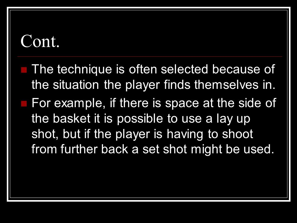 Cont. The technique is often selected because of the situation the player finds themselves in.