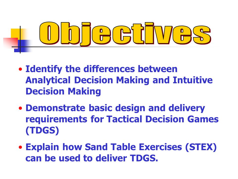 Objectives Identify the differences between Analytical Decision Making and Intuitive Decision Making.
