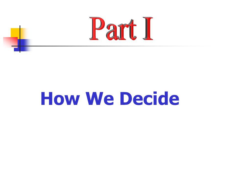Part I How We Decide