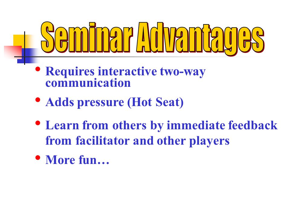 Seminar Advantages Requires interactive two-way communication