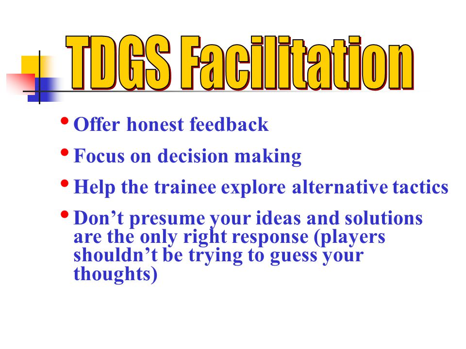 TDGS Facilitation Offer honest feedback Focus on decision making