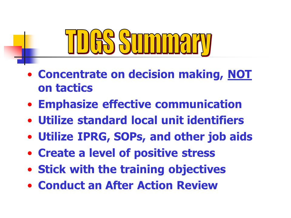 TDGS Summary Concentrate on decision making, NOT on tactics