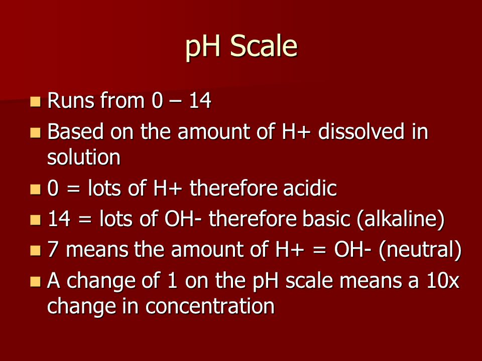 pH Scale Runs from 0 – 14. Based on the amount of H+ dissolved in solution. 0 = lots of H+ therefore acidic.