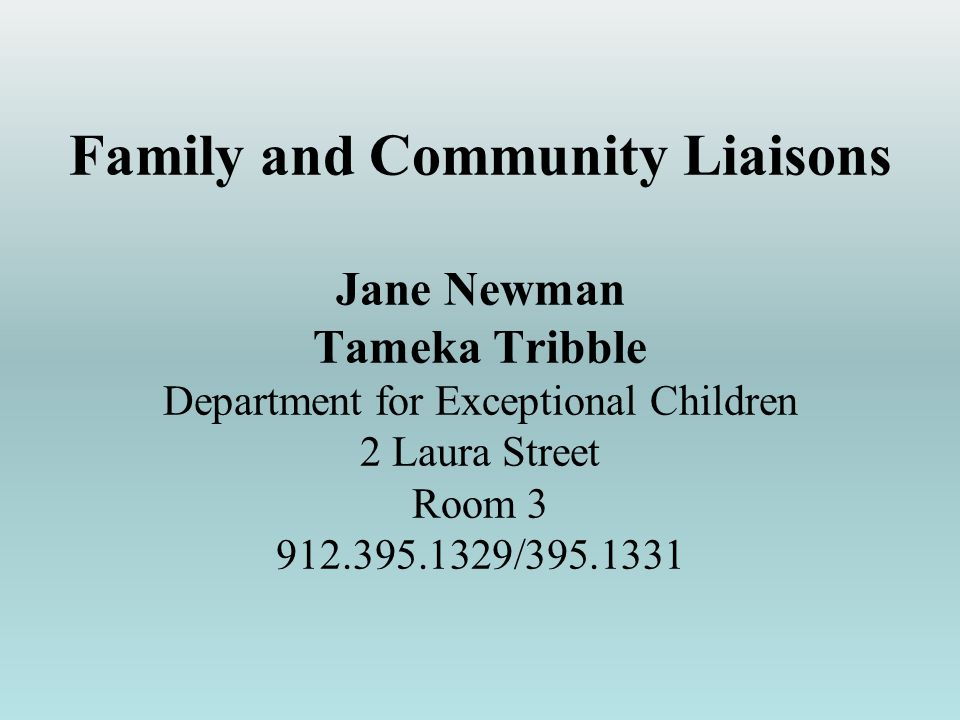 Family and Community Liaisons Jane Newman Tameka Tribble Department for Exceptional Children 2 Laura Street Room 3 912.395.1329/395.1331