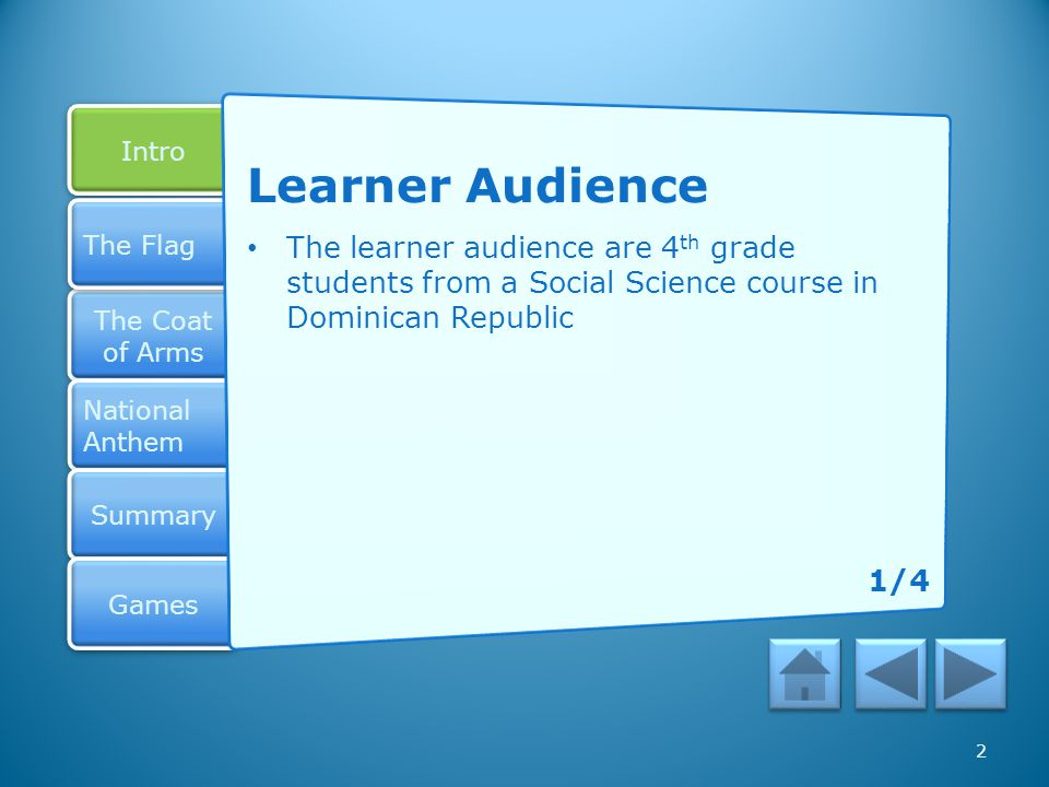 Learner Audience The learner audience are 4th grade students from a Social Science course in Dominican Republic.