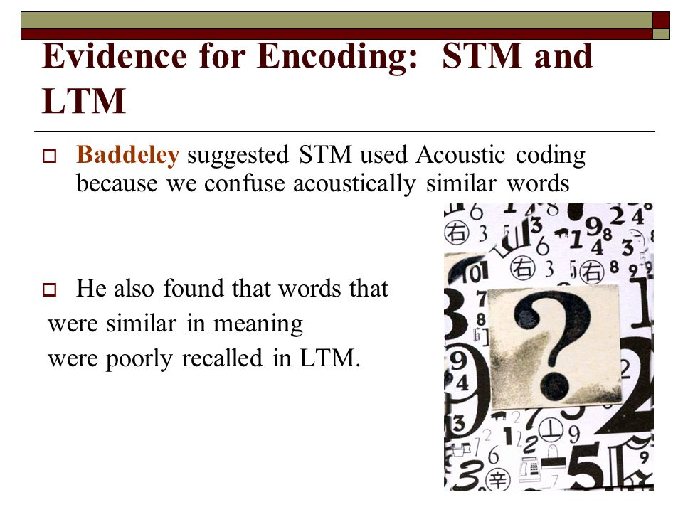 Evidence for Encoding: STM and LTM
