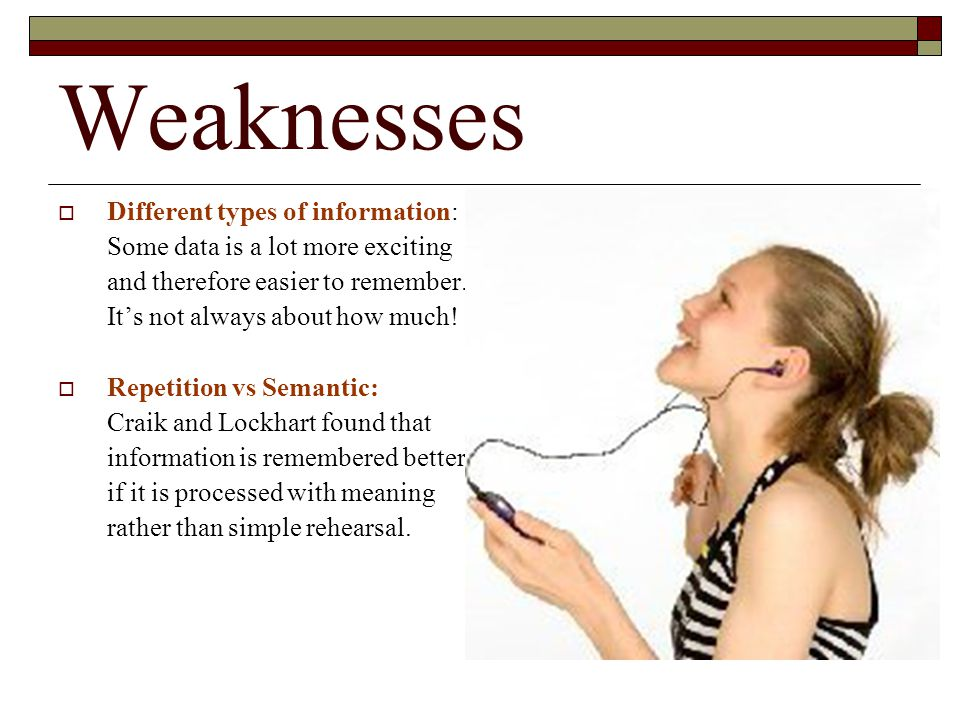 Weaknesses Different types of information: