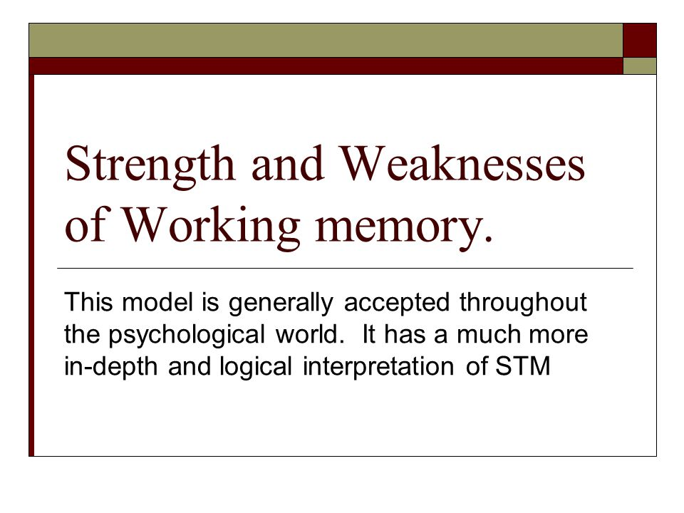 Strength and Weaknesses of Working memory.