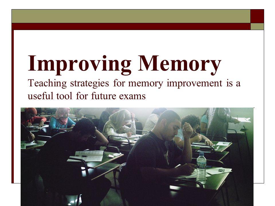 Improving Memory Teaching strategies for memory improvement is a useful tool for future exams