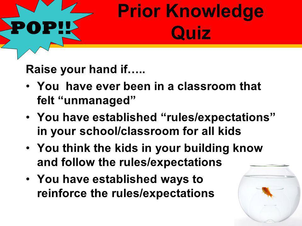 Prior Knowledge Quiz POP!! Raise your hand if…..