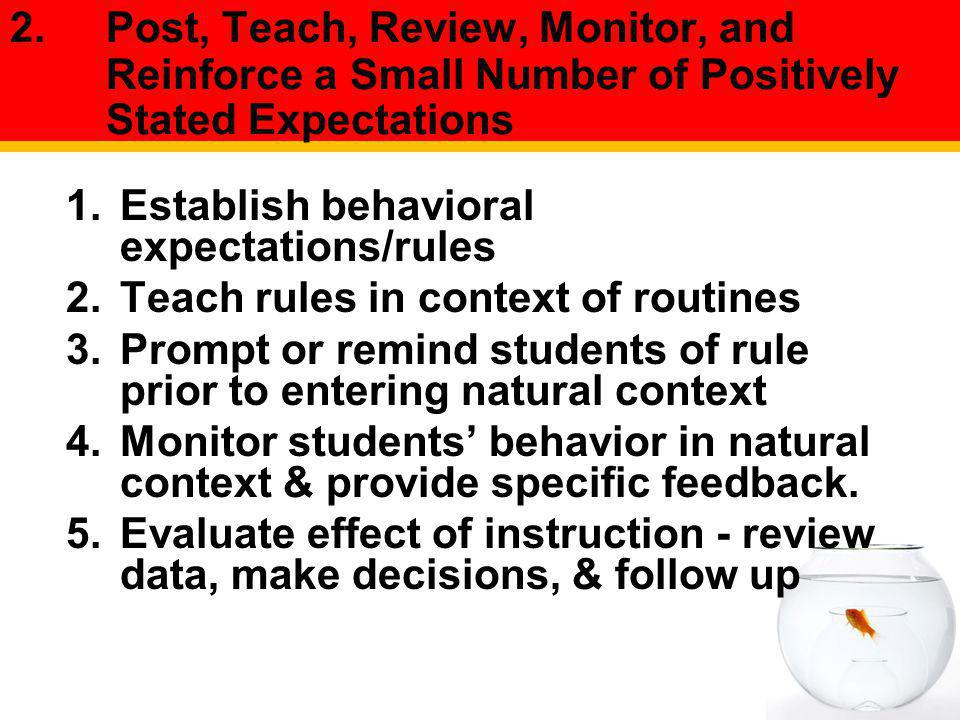 2. Post, Teach, Review, Monitor, and Reinforce a Small Number of Positively Stated Expectations
