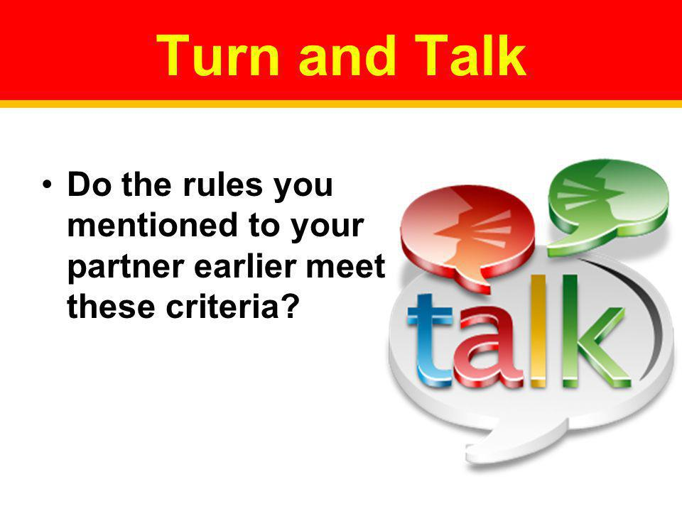 Turn and Talk Do the rules you mentioned to your partner earlier meet these criteria