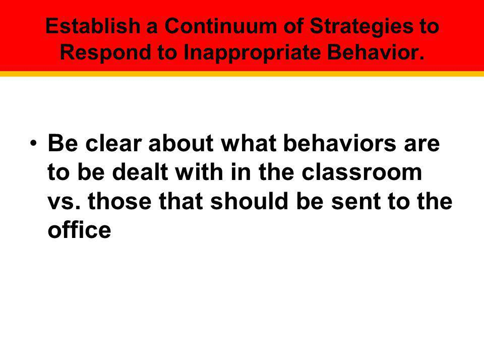 Establish a Continuum of Strategies to Respond to Inappropriate Behavior.