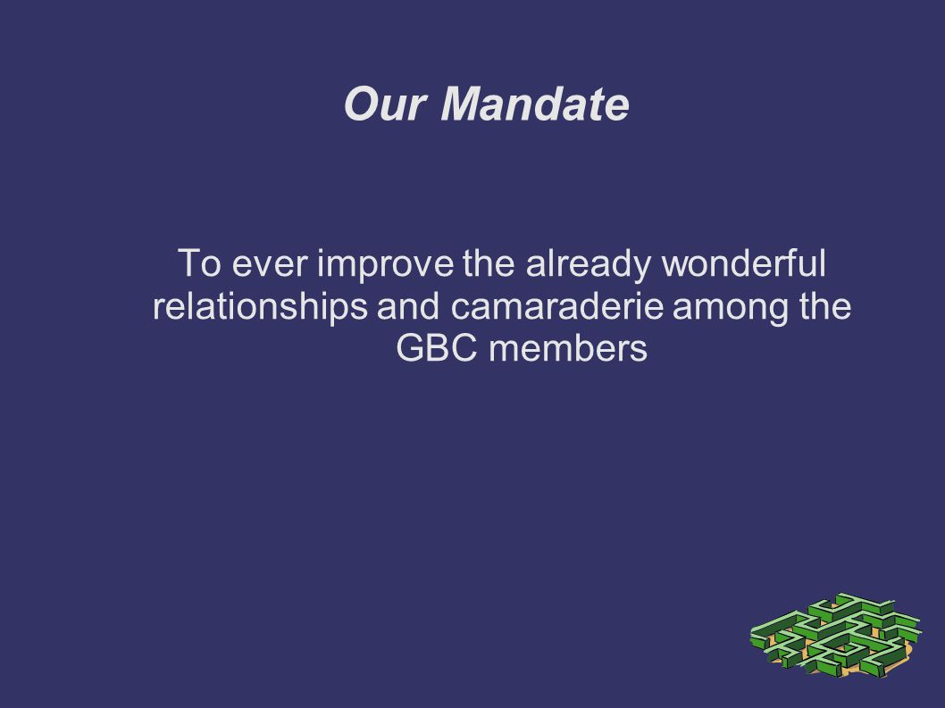 Our Mandate To ever improve the already wonderful