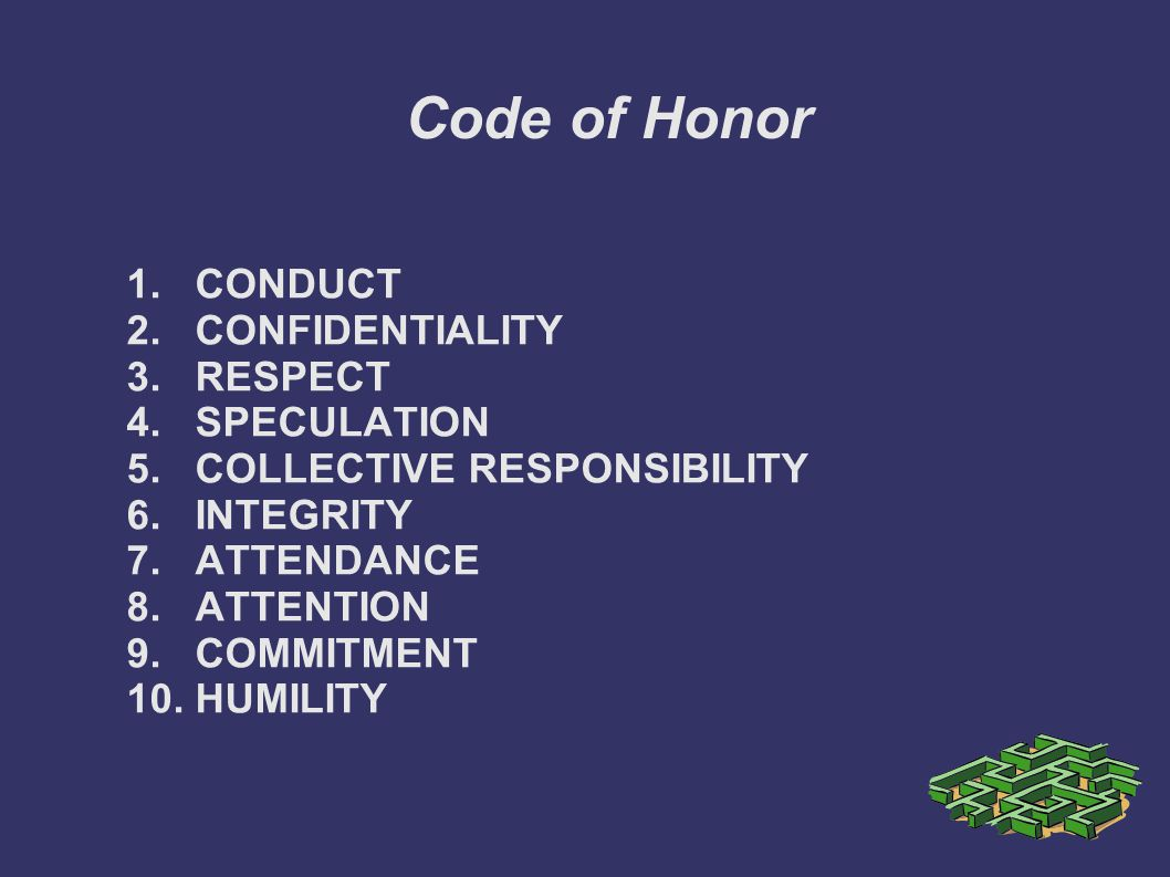 Code of Honor 1. CONDUCT 2. CONFIDENTIALITY 3. RESPECT 4. SPECULATION