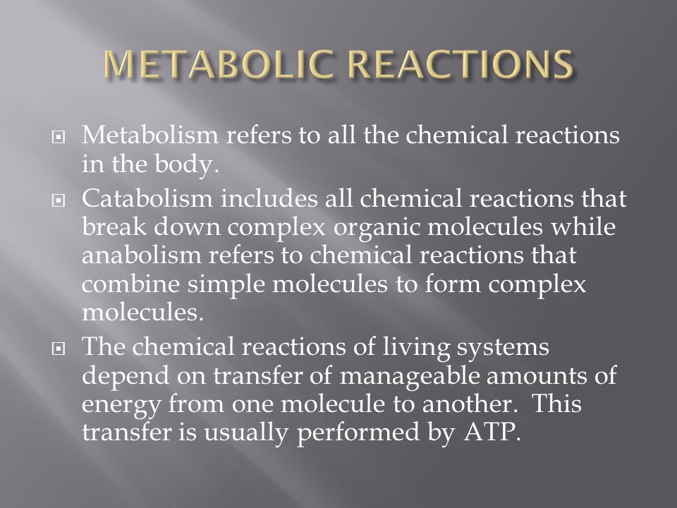 METABOLIC REACTIONS Metabolism refers to all the chemical reactions in the body.
