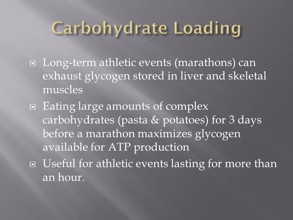 Carbohydrate Loading Long-term athletic events (marathons) can exhaust glycogen stored in liver and skeletal muscles.