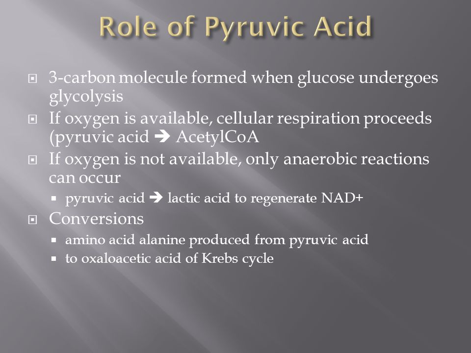 Role of Pyruvic Acid 3-carbon molecule formed when glucose undergoes glycolysis.