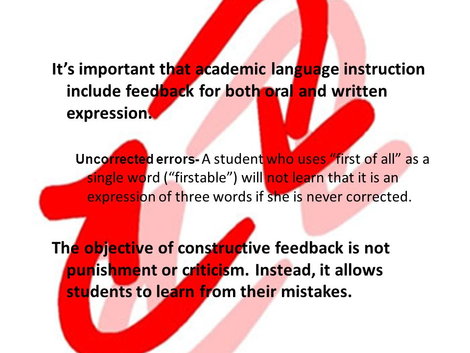 It's important that academic language instruction include feedback for both oral and written expression.